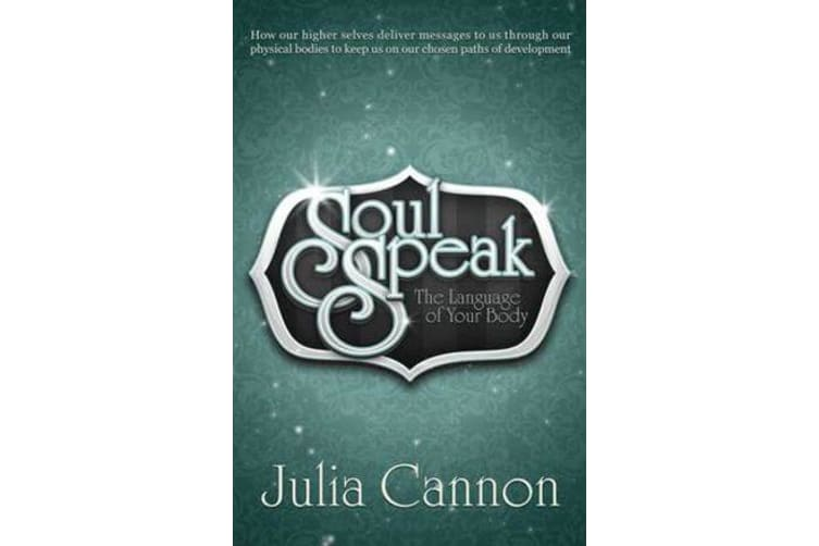 Soul Speak - Discover the Secret Language of Your Body