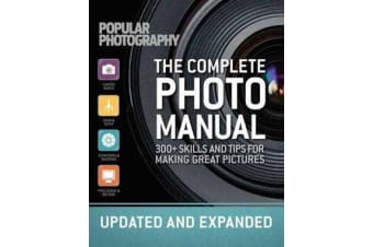 The Complete Photo Manual (Revised Edition) - Skills + Tips for Making Great Pictures