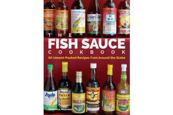 The Fish Sauce Cookbook - 50 Umami-Packed Recipes from Around the Globe