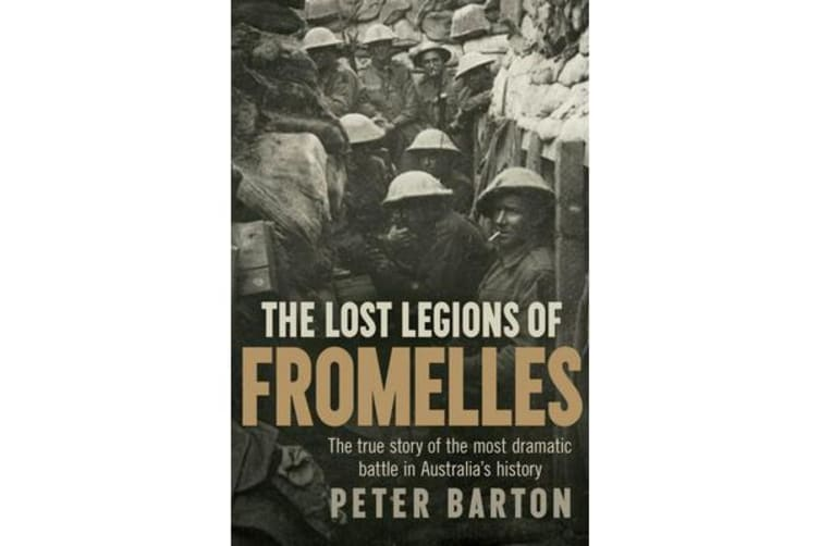The Lost Legions of Fromelles - The True Story of the Most Dramatic Battle in Australia's History