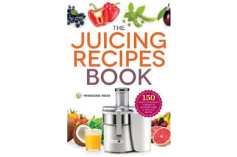Juicing Recipes Book - 150 Healthy Juicer Recipes to Unleash the Nutritional Power of Your Juicing Machine