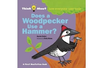 Does a Woodpecker Use a Hammer? - Think About How Everyone Uses Tools