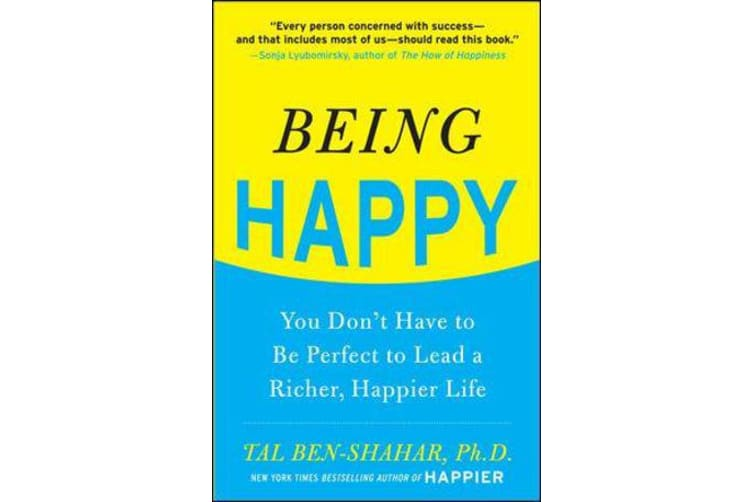 Being Happy - You Don't Have to Be Perfect to Lead a Richer, Happier Life