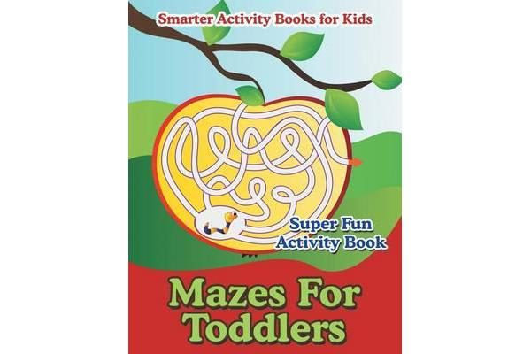 Mazes for Toddlers - Super Fun Activity Book
