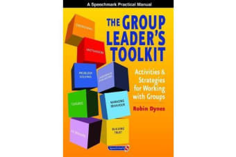The Group Leader's Toolkit - Activities and Strategies for Working with Groups