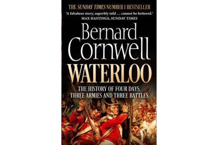 Waterloo - The History of Four Days, Three Armies and Three Battles