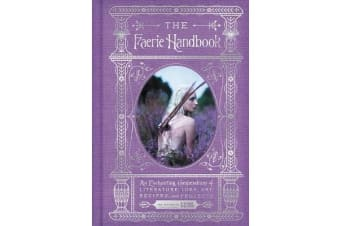 The Faerie Handbook - An Enchanting Compendium of Literature, Lore, Art, Recipes, and Projects
