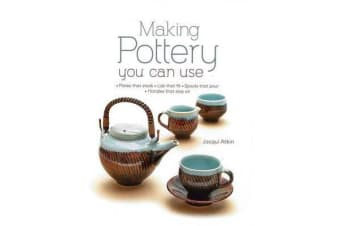 Making Pottery You Can Use - Plates That Stack - Lids That Fit - Spouts That Pour - Handles That Stay on