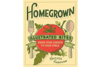 Homegrown - Illustrated Bites from Your Garden to Your Table