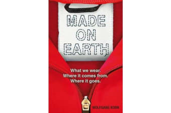 Made on Earth - What we wear. Where it comes from. Where it goes.