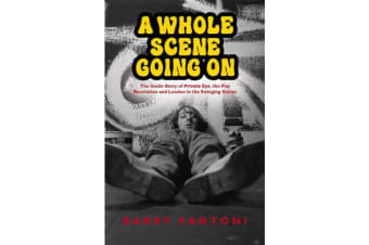 A Whole Scene Going On - My Story of Private Eye, the Pop Revolution and Swinging Sixties London