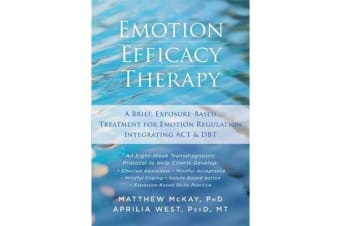Emotion Efficacy Therapy - A Brief, Exposure-Based Treatment for Emotion Regulation Integrating ACT and DBT