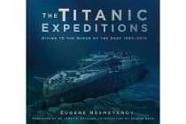 The Titanic Expeditions - Diving to the Queen of the Deep: 1985-2010
