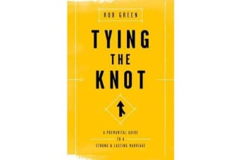 Tying the Knot - A Premarital Guide to a Strong and Lasting Marriage
