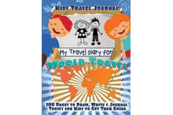 Kids Travel Journal - My Travel Diary for World Travel