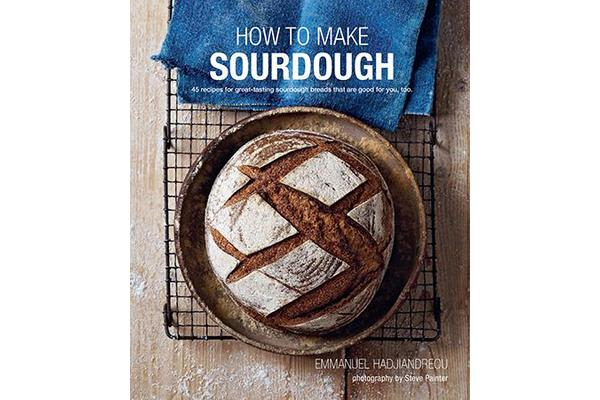 Image of How To Make Sourdough - 45 Recipes for Great-Tasting Sourdough Breads That are Good for You, Too.