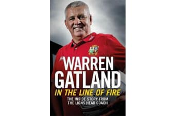 In the Line of Fire - The Inside Story from the Lions Head Coach