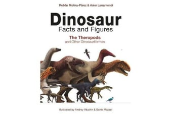 Dinosaur Facts and Figures - The Theropods and Other Dinosauriformes