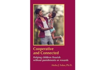 Cooperative and Connected - Helping Children Flourish Without Punishments or Rewards