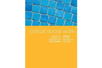 Critical Social Work - Theories and Practices for a Socially Just World