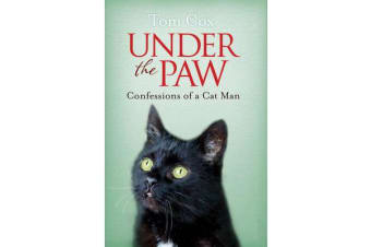 Under the Paw - Confessions of a Cat Man
