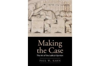 Making the Case - The Art of the Judicial Opinion