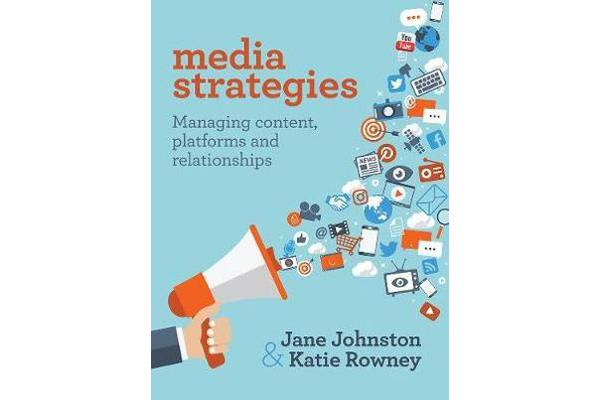 Media Strategies - Managing Content, Platforms and Relationships