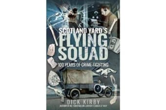 Scotland Yard's Flying Squad - 100 Years of Crime Fighting