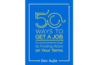 50 Ways to Get a Job - Customize Your Quest to Find Work You Love