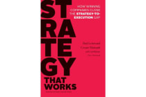 Strategy That Works - How Winning Companies Close the Strategy-to-Execution Gap