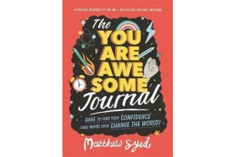 The You Are Awesome Journal - Dare to find your confidence (and maybe even change the world). Activities inspired by the no. 1 bestseller You Are Awesome