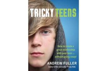 Tricky Teens - How to Create a Great Relationship With Your Teen - Without Going Crazy