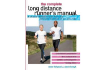 The Complete Long Distance Runner's Manual - A Unique Training Guide for Long Distance Runners of All Abilities