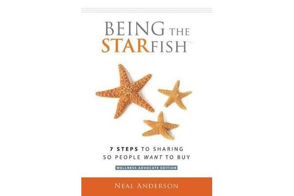 Being the Starfish - 7 Steps to Sharing So People Want to Buy
