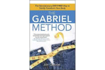 The Gabriel Method - The Revolutionary Diet-Free Way to Totally Transform Your Body