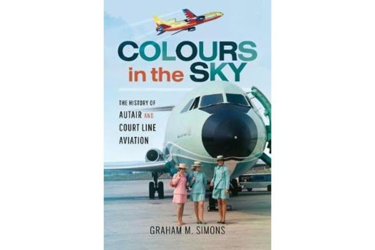 Colours in the Sky - The History of Autair and Court Line Aviation