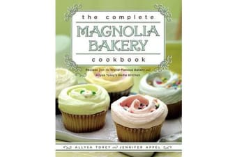 The Complete Magnolia Bakery Cookbook - Recipes from the World-Famous Bakery and Allysa Torey's Home Kitchen