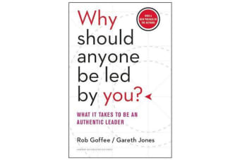 Why Should Anyone Be Led by You? - What It Takes to Be an Authentic Leader