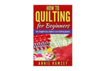 How to Quilting for Beginners - The Complete Easy Guide to Learn Quilting Quickly