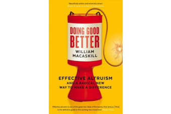 Doing Good Better - Effective Altruism and a Radical New Way to Make a Difference