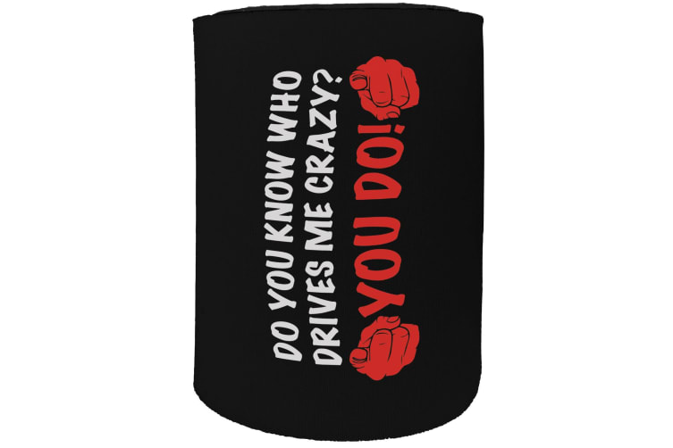 123t Stubby Holder - you know who drives me crazy - Funny Novelty