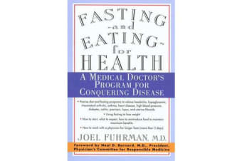 Fasting--and Eating--for Health - A Medical Doctor's Program for Conquering Disease