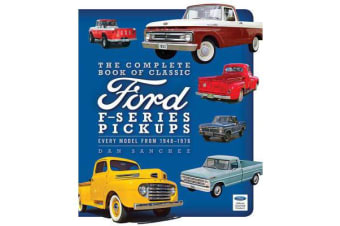 The Complete Book of Classic Ford F-Series Pickups - Every Model from 1948-1976