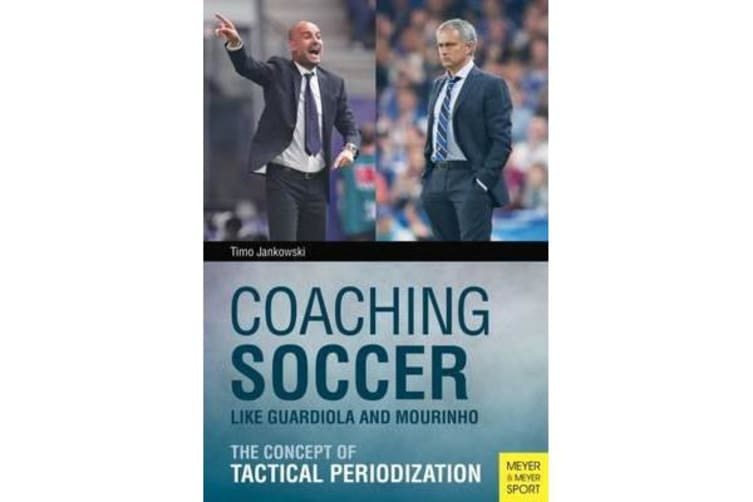 Coaching Soccer Like Guardiola and Mourinho - The Concept of Tactical Periodization