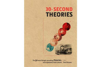 30-Second Theories - The 50 Most Thought-Provoking Theories in Science, Each Explained in Half a Minute