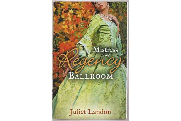 Mistress in the Regency Ballroom - The Rake's Unconventional Mistress / Marrying the Mistress