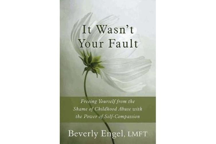 It Wasn't Your Fault - Freeing Yourself from the Shame of Childhood Abuse with the Power of Self-Compassion