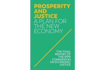 Prosperity and Justice - A Plan for the New Economy