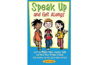 Speak Up and Get Along! - Learn the Mighty Might, Thought Chop, and More Tools to Make Friends, Stop Teasing, and Feel Good about Yourself