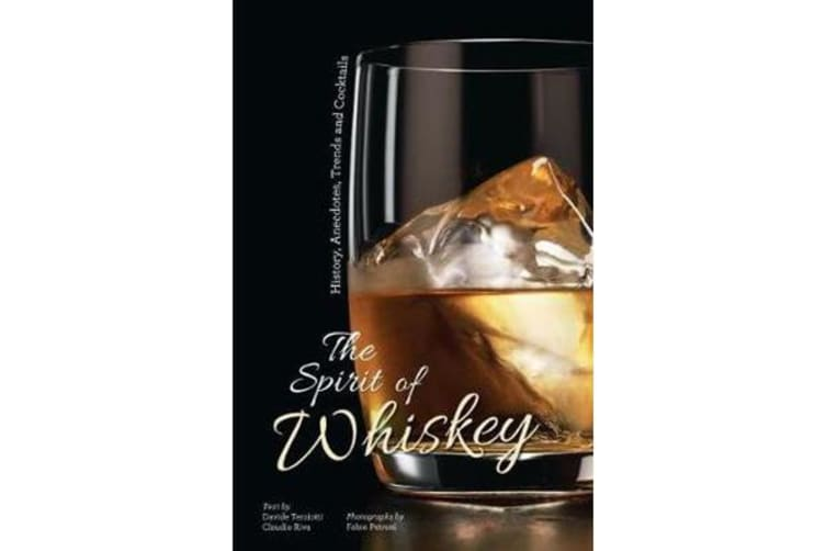 The Spirit of Whisky - History, Anecdotes, Trends and Cocktails